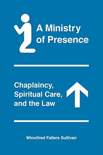 A Ministry of Presence: Chaplaincy, Spiritual Care, and the Law: Sullivan, Winnifred Fallers