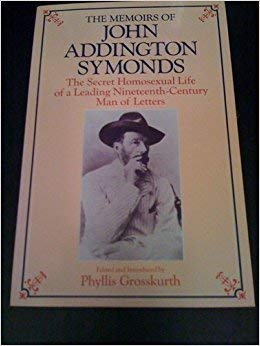 The Memoirs of John Addington Symonds : John Addington Symonds