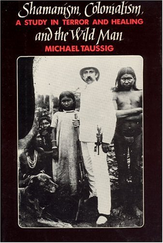 9780226790121: Shamanism, Colonialism, and the Wild Man: A Study in Terror and Healing