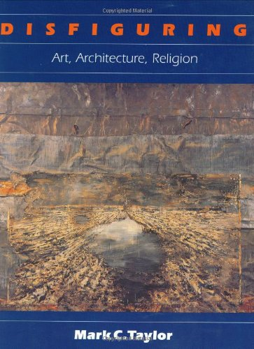 Disfiguring: Art, Architecture, Religion (Religion and Postmodernism Series): Mark C. Taylor