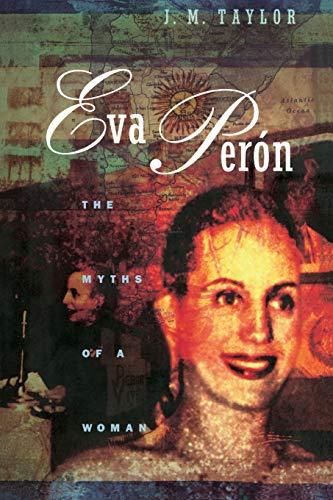 Eva Perón: The Myths of a Woman: Taylor, Julie