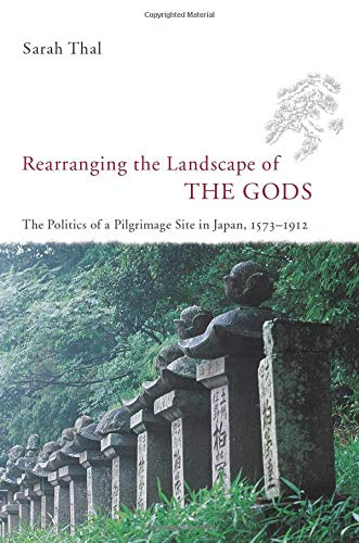 9780226794211: Rearranging the Landscape of the Gods: The Politics of a Pilgrimage Site in Japan, 1573-1912 (Studies of the Weatherhead East Asian Institute)