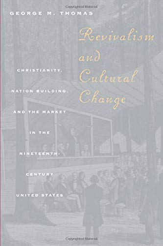 9780226795867: Revivalism and Cultural Change: Christianity, Nation Building, and the Market in the Nineteenth-Century United States