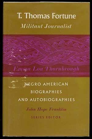 T. Thomas Fortune: Militant Journalist (Negro American: Emma Lou Thornbrough