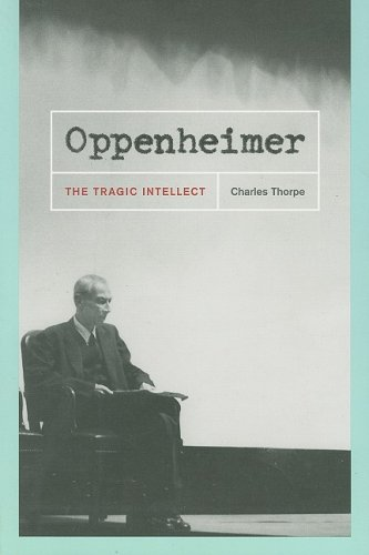 Oppenheimer: The Tragic Intellect: Thorpe, Charles