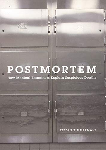 Postmortem: How Medical Examiners Explain Suspicious Deaths: Timmermans, Stefan