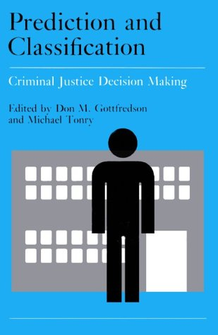Prediction and Classification: Criminal Justice Decision Making