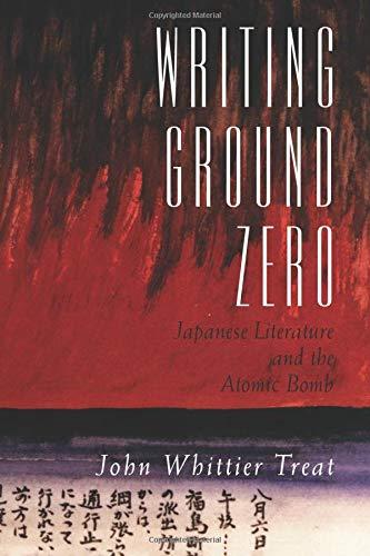 9780226811789: Writing Ground Zero: Japanese Literature and the Atomic Bomb