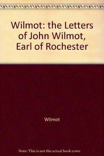 The Letters of John Wilmot, Earl of Rochester: Rochester, John Wilmot, 2d Earl Of