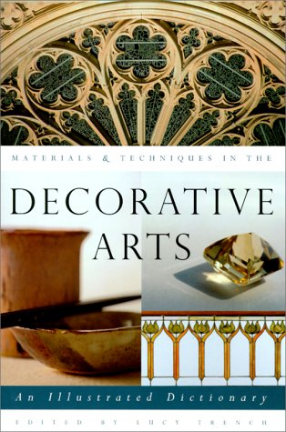 9780226812007: Materials & Techniques in the Decorative Arts: An Illustrated Dictionary