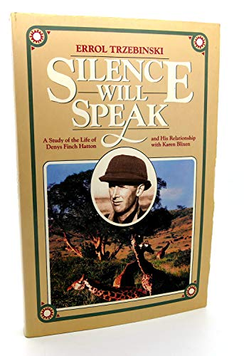 9780226812878: Silence Will Speak: A Study of the Life of Denys Finch Hatton and His Relationship With Karen Blixen