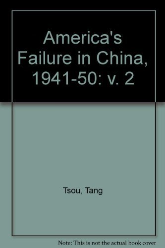 9780226815183: Americas Failure in China 1941 1950 (America's Failure in China, Nineteen Forty-One to Nineteen F) (v. 2)
