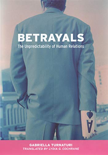 9780226817033: Betrayals: The Unpredictability of Human Relations