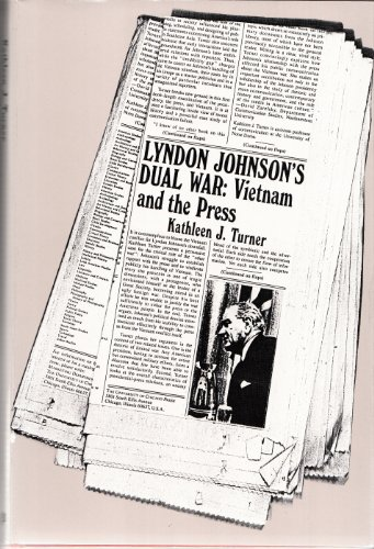 Lyndon Johnson's dual war : Vietnam and the press.: Turner, Kathleen J.