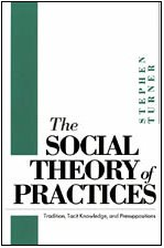 9780226817378: The Social Theory of Practices: Tradition, Tacit Knowledge, and Presuppositions