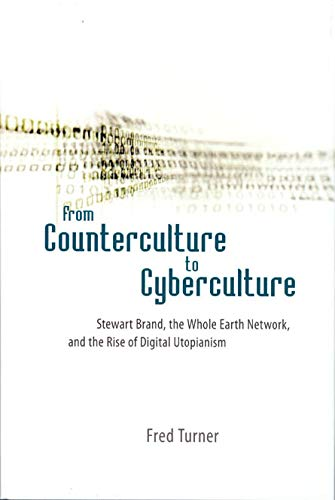 9780226817415: From Counterculture to Cyberculture: Stewart Brand, the Whole Earth Network, And the Rise of Digital Utopianism