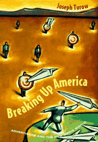 9780226817491: Breaking Up America: Advertisers and the New Media World