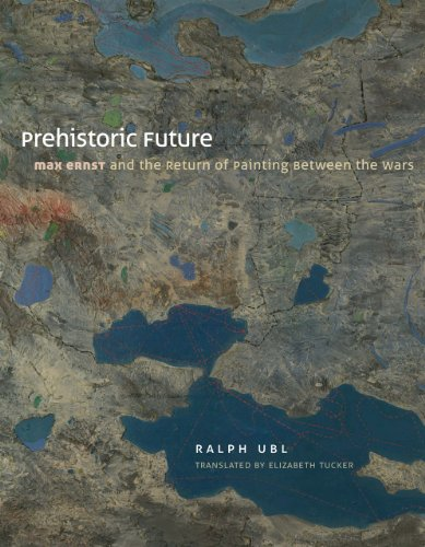 Prehistoric Future: Max Ernst and the Return of Painting Between the Wars: Ralph Ubl