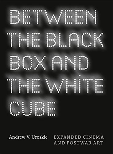 9780226842981: Between the Black Box and the White Cube: Expanded Cinema and Postwar Art