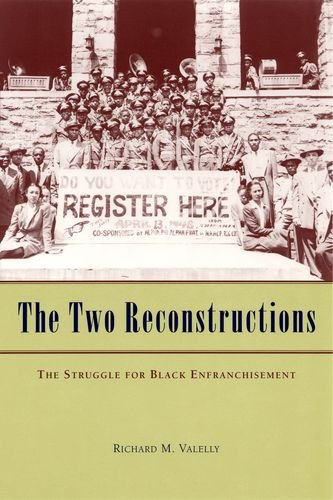 9780226845289: The Two Reconstructions: The Struggle for Black Enfranchisement (American Politics and Political Economy Series)