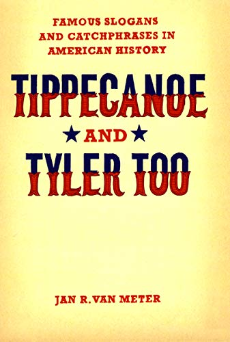 9780226849683: Tippecanoe and Tyler Too: Famous Slogans and Catchphrases in American History