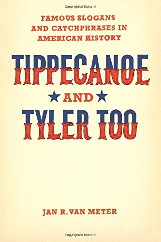 9780226849690: Tippecanoe and Tyler Too: Famous Slogans and Catchphrases in American History