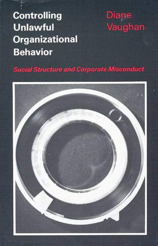 Controlling unlawful organizational behavior : social structure and corporate misconduct.: Vaughan,...