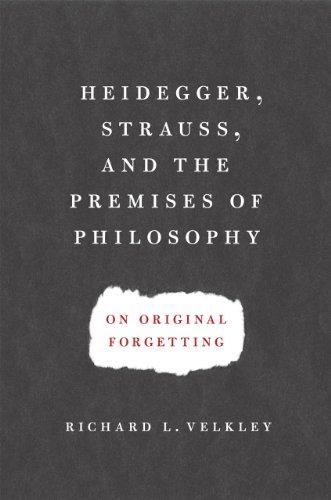 Heidegger, Strauss, and the Premises of Philosophy: On Original Forgetting (Hardcover): Richard L. ...