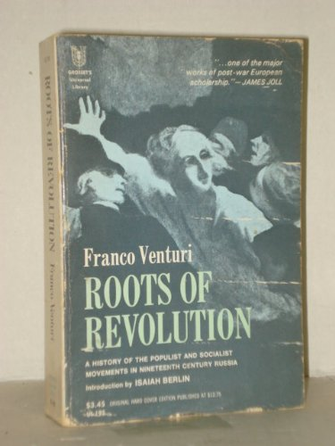 Roots of Revolution: A History of the Populist and Socialist Movements in Nineteenth Century Russia...