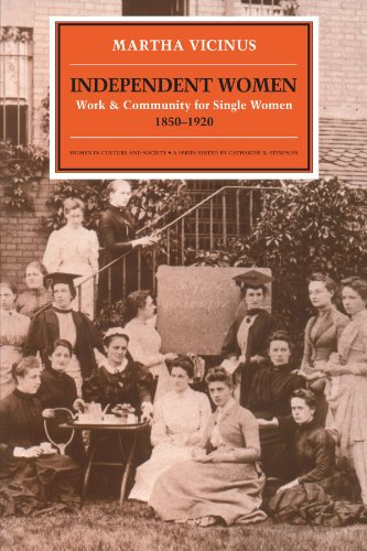 Independent Women: Work and Community for Single Women, 1850-1920: Vicinus, Martha