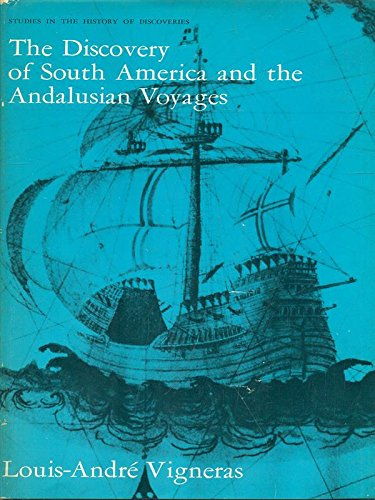 The Discovery of South America and the Andalusian Voyages (Studies in the History of Discoveries): ...