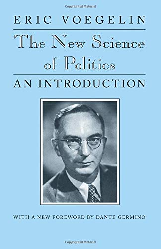The New Science of Politics. An Introduction. With a new foreword by Dante Germino: Voegelin, Eric