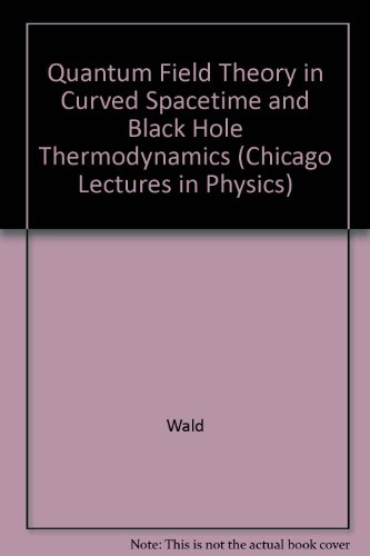 9780226870250: Quantum Field Theory in Curved Spacetime and Black Hole Thermodynamics (Chicago Lectures in Physics)