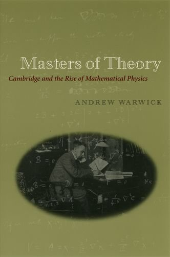 9780226873749: Masters of Theory: Cambridge and the Rise of Mathematical Physics