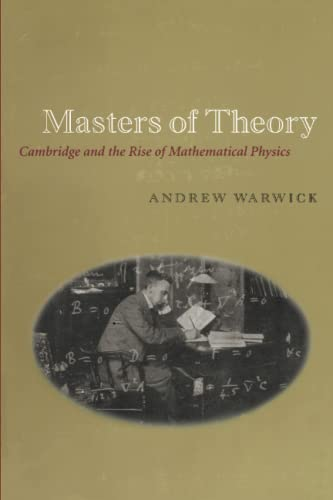 9780226873756: Masters of Theory: Cambridge and the Rise of Mathematical Physics