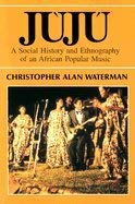 9780226874647: Juju: A Social History and Ethnography of an African Popular Music (Chicago Studies in Ethnomusicology)