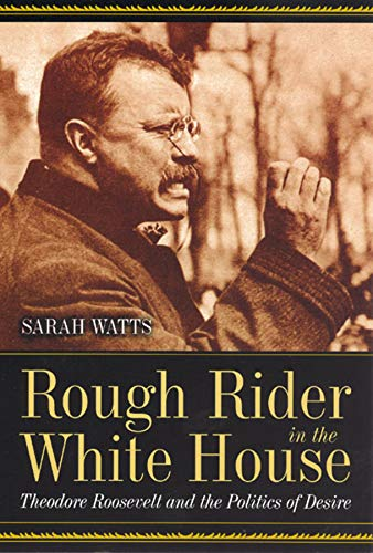 9780226876092: Rough Rider in the White House: Theodore Roosevelt and the Politics of Desire