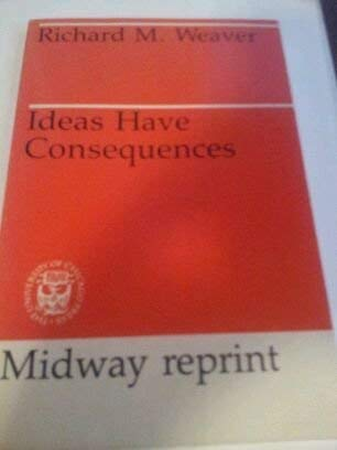 9780226876795: Ideas Have Consequences by Richard M. Weaver