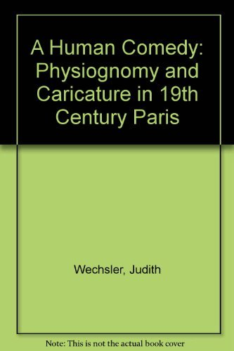 A Human Comedy: Physiognomy and Caricature in 19th Century Paris: Wechsler, Judith