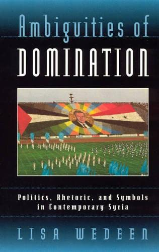 9780226877884: Ambiguities of Domination: Politics, Rhetoric, and Symbols in Contemporary Syria