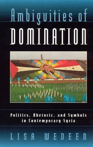 9780226877884: Ambiguities of Domination: Politics, Rhetoric, and Symbols in Contemporary Syria