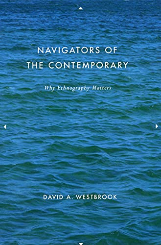 9780226887517: Navigators of the Contemporary: Why Ethnography Matters