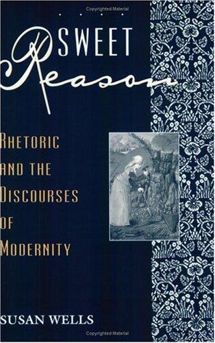9780226893372: Sweet Reason: Rhetoric and the Discourses of Modernity