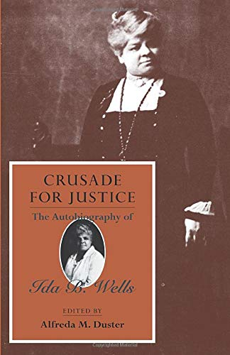 Crusade for Justice: The Autobiography of Ida B. Wells (Negro American Biographies and Autobiographies) (0226893448) by Ida B. Wells