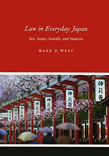 9780226894027: Law in Everyday Japan: Sex, Sumo, Suicide, and Statutes
