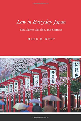 9780226894034: Law in Everyday Japan: Sex, Sumo, Suicide, and Statutes