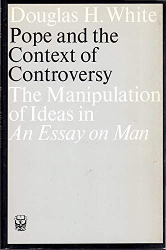 Pope And The Context Of Controversy: The Manipulation Of Ideas In An Essay On Man.: White, Douglas ...