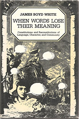 9780226895017: When words lose their meaning: Constitutions and reconstitutions of language, character, and community
