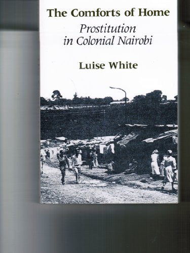 9780226895062: The Comforts of Home: Prostitution in Colonial Nairobi