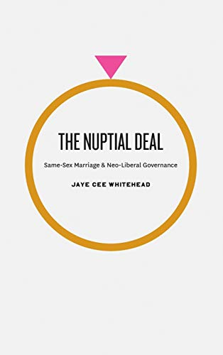 The Nuptial Deal: Same-sex Marriage and Neo-liberal Governance (Hardback): Jaye Cee Whitehead